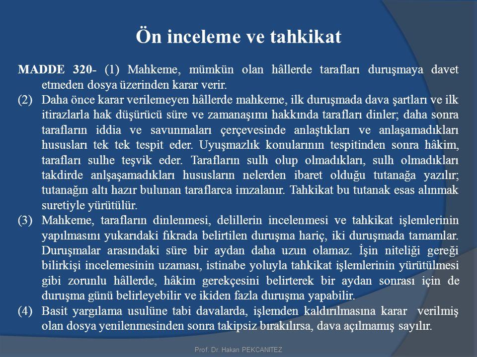 Prof. Dr. Hakan PEKCANITEZ Ön inceleme ve tahkikat MADDE 320- (1) Mahkeme, mümkün olan hâllerde tarafları duruşmaya davet etmeden dosya üzerinden kara