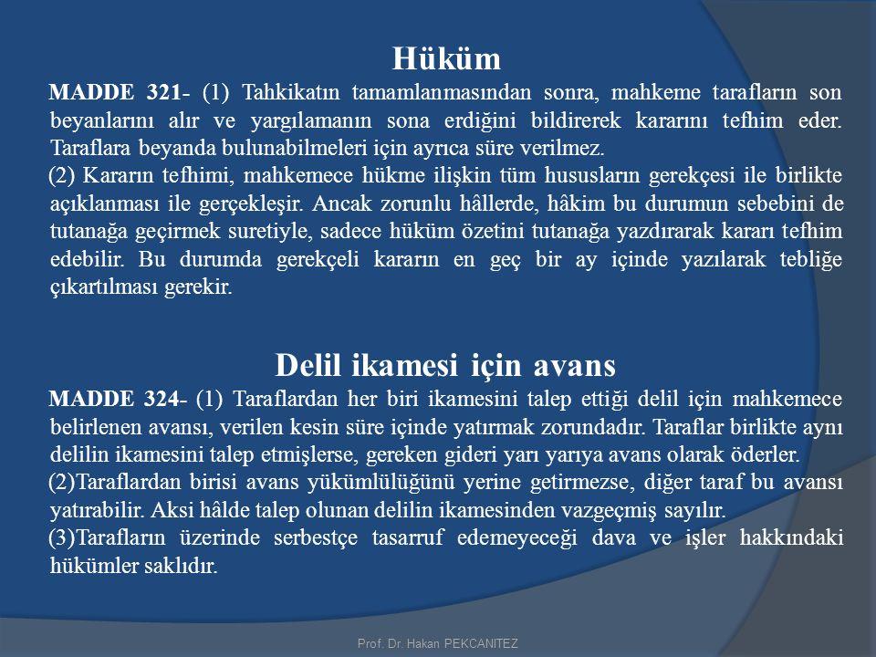 Prof. Dr. Hakan PEKCANITEZ Hüküm MADDE 321- (1) Tahkikatın tamamlanmasından sonra, mahkeme tarafların son beyanlarını alır ve yargılamanın sona erdiği