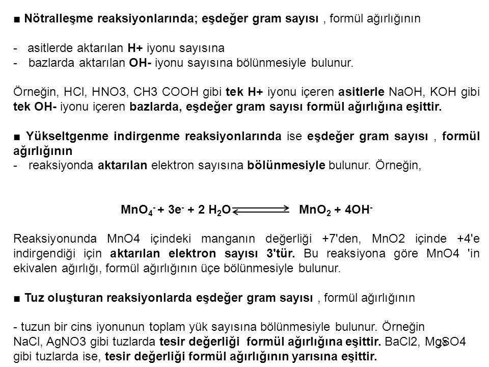 ■ Nötralleşme reaksiyonlarında; eşdeğer gram sayısı, formül ağırlığının - asitlerde aktarılan H+ iyonu sayısına -bazlarda aktarılan OH- iyonu sayısına
