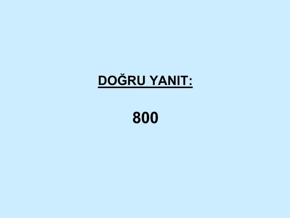 DOĞRU YANIT: 800