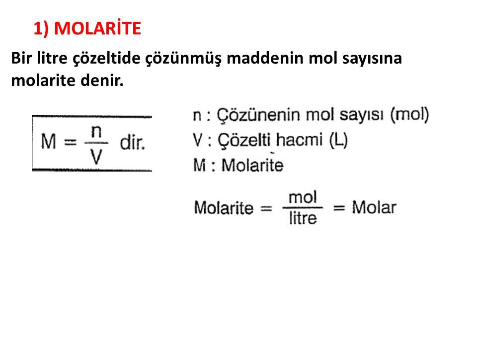 1) MOLARİTE Bir litre çözeltide çözünmüş maddenin mol sayısına molarite denir.