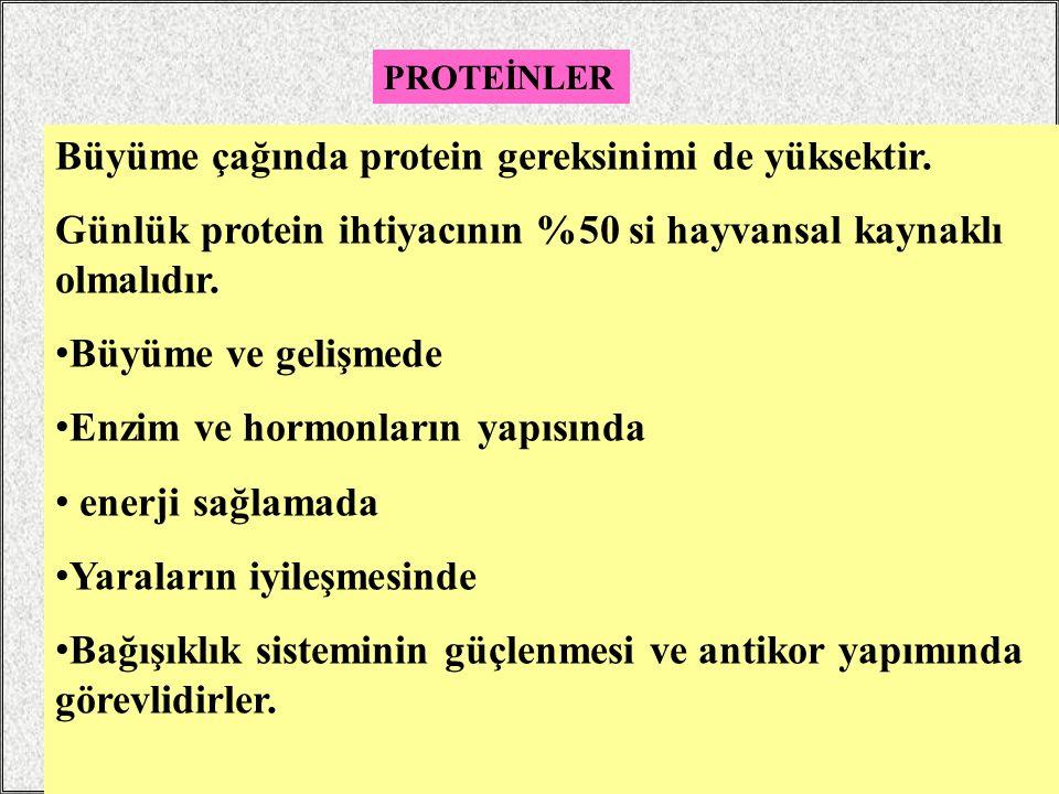 PROTEİNLER Büyüme çağında protein gereksinimi de yüksektir. Günlük protein ihtiyacının %50 si hayvansal kaynaklı olmalıdır. Büyüme ve gelişmede Enzim