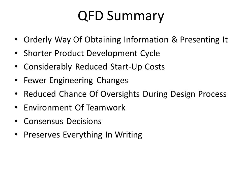 QFD Summary Orderly Way Of Obtaining Information & Presenting It Shorter Product Development Cycle Considerably Reduced Start-Up Costs Fewer Engineeri
