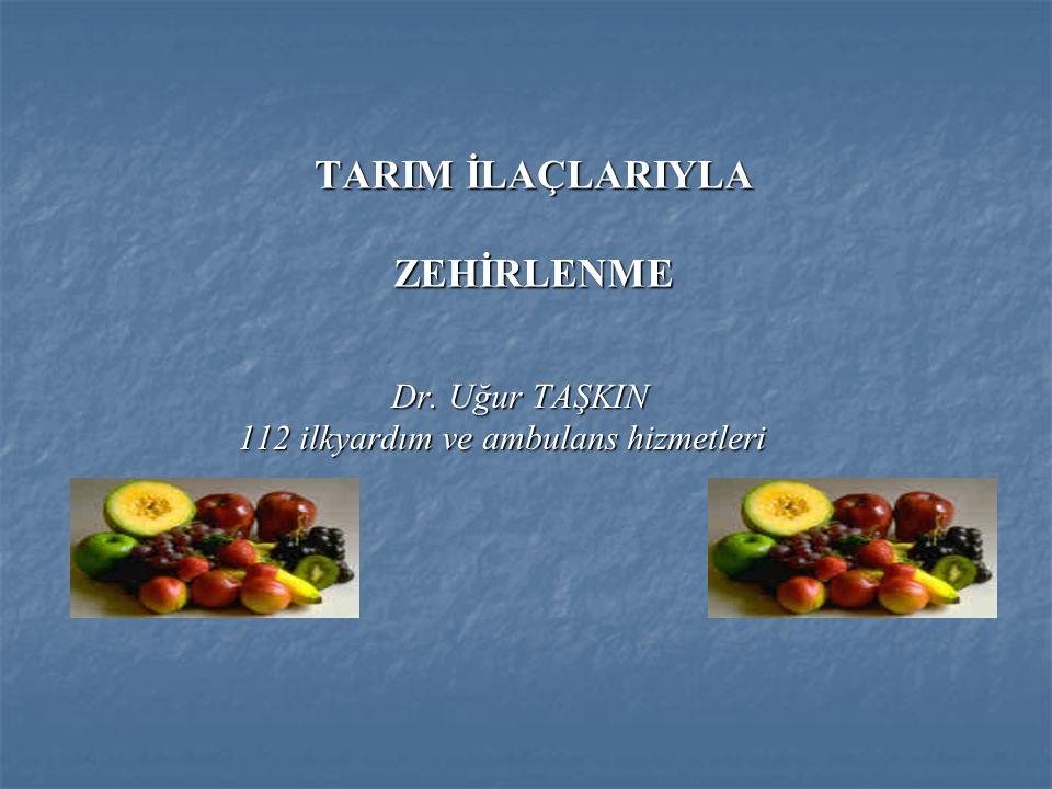TARIM İLAÇLARIYLA ZEHİRLENME TARIM İLAÇLARIYLA ZEHİRLENME Dr.