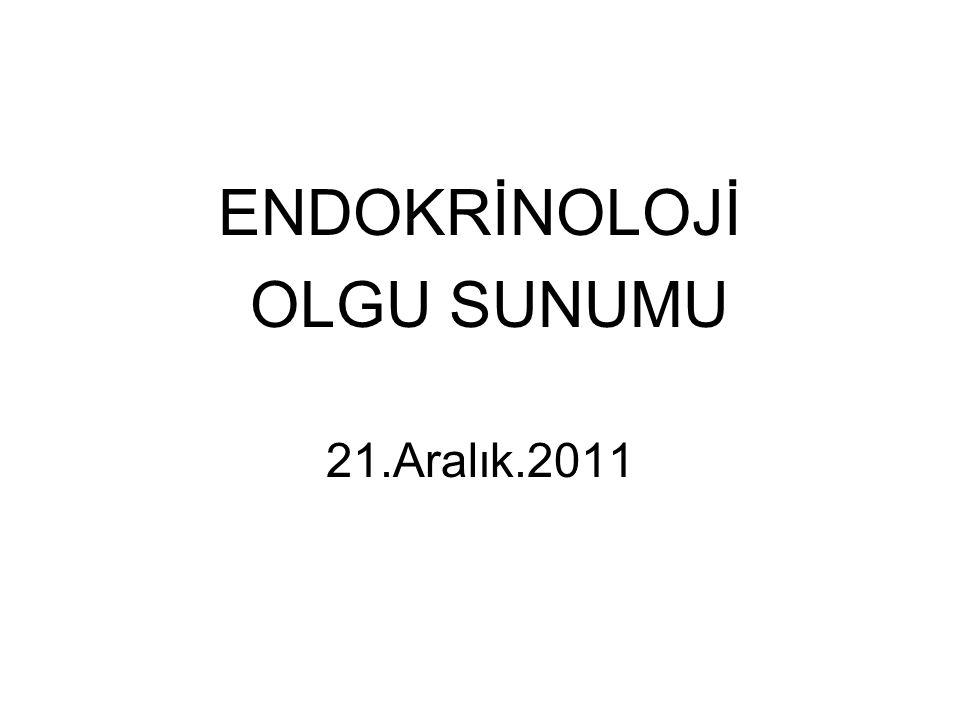 ENDOKRİNOLOJİ OLGU SUNUMU 21.Aralık.2011