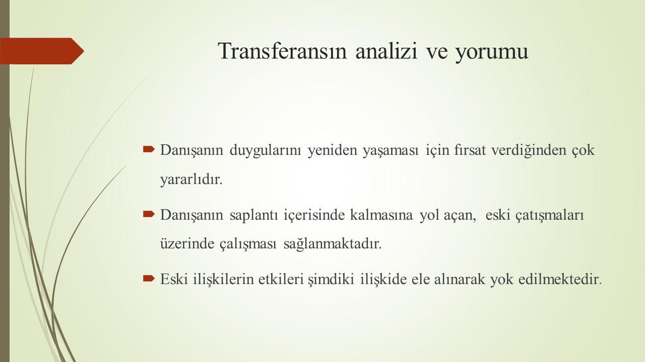 Transferansın analizi ve yorumu  Danışanın duygularını yeniden yaşaması için fırsat verdiğinden çok yararlıdır.  Danışanın saplantı içerisinde kalma