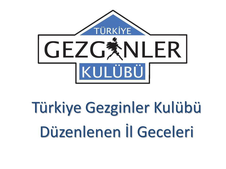 Türkiye Gezginler Kulübü Düzenlenen İl Geceleri