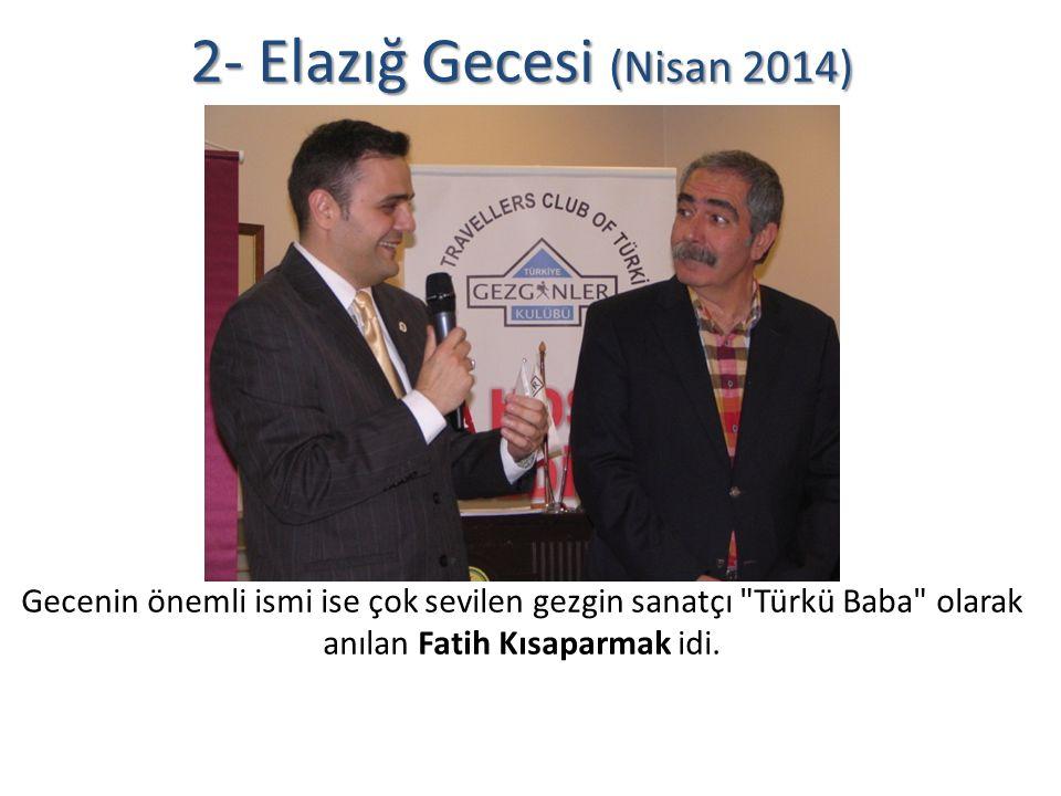 2- Elazığ Gecesi (Nisan 2014) Gecenin önemli ismi ise çok sevilen gezgin sanatçı Türkü Baba olarak anılan Fatih Kısaparmak idi.