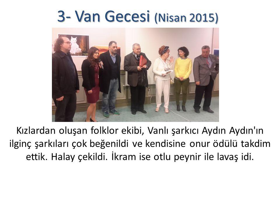 3- Van Gecesi (Nisan 2015) Kızlardan oluşan folklor ekibi, Vanlı şarkıcı Aydın Aydın ın ilginç şarkıları çok beğenildi ve kendisine onur ödülü takdim ettik.