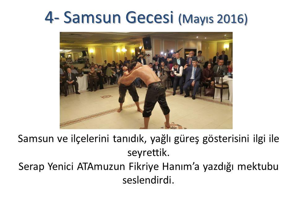 4- Samsun Gecesi (Mayıs 2016) Samsun ve ilçelerini tanıdık, yağlı güreş gösterisini ilgi ile seyrettik.