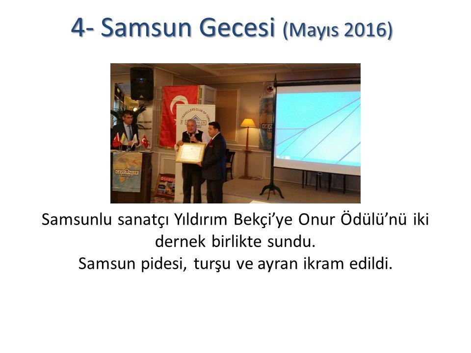 4- Samsun Gecesi (Mayıs 2016) Samsunlu sanatçı Yıldırım Bekçi'ye Onur Ödülü'nü iki dernek birlikte sundu.