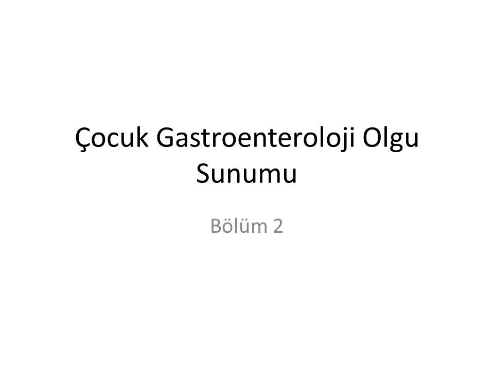 Çocuk Gastroenteroloji Olgu Sunumu Bölüm 2