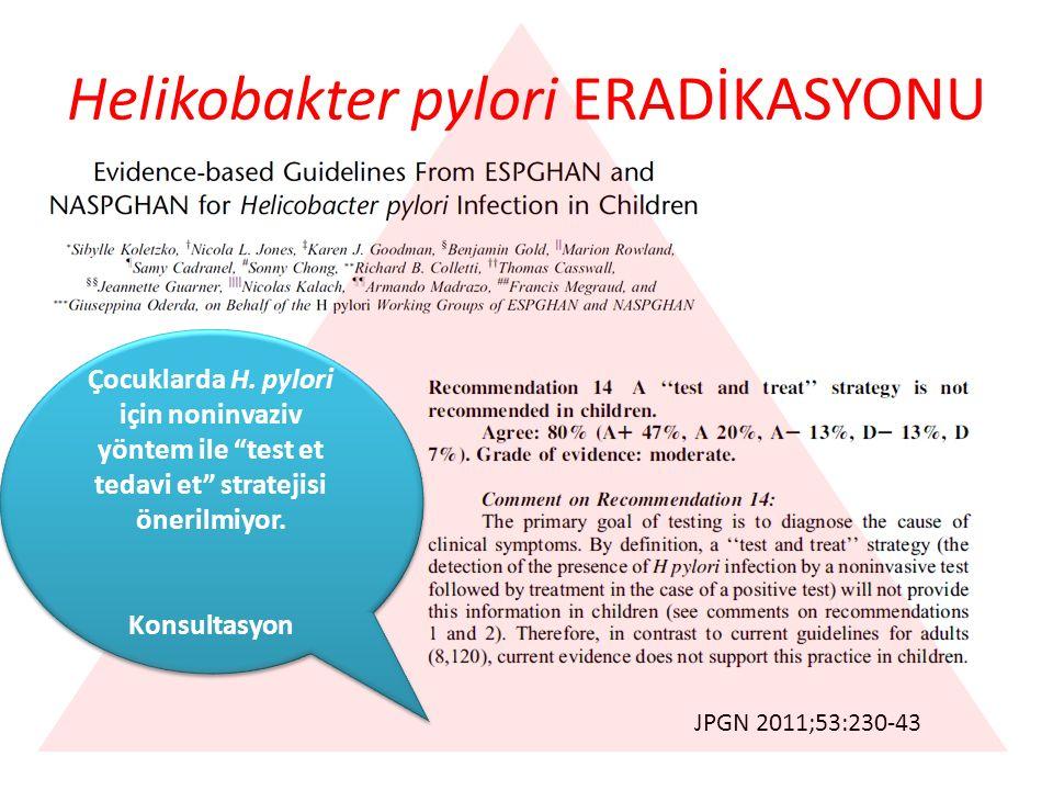 """JPGN 2011;53:230-43 Helikobakter pylori ERADİKASYONU Çocuklarda H. pylori için noninvaziv yöntem ile """"test et tedavi et"""" stratejisi önerilmiyor. Konsu"""