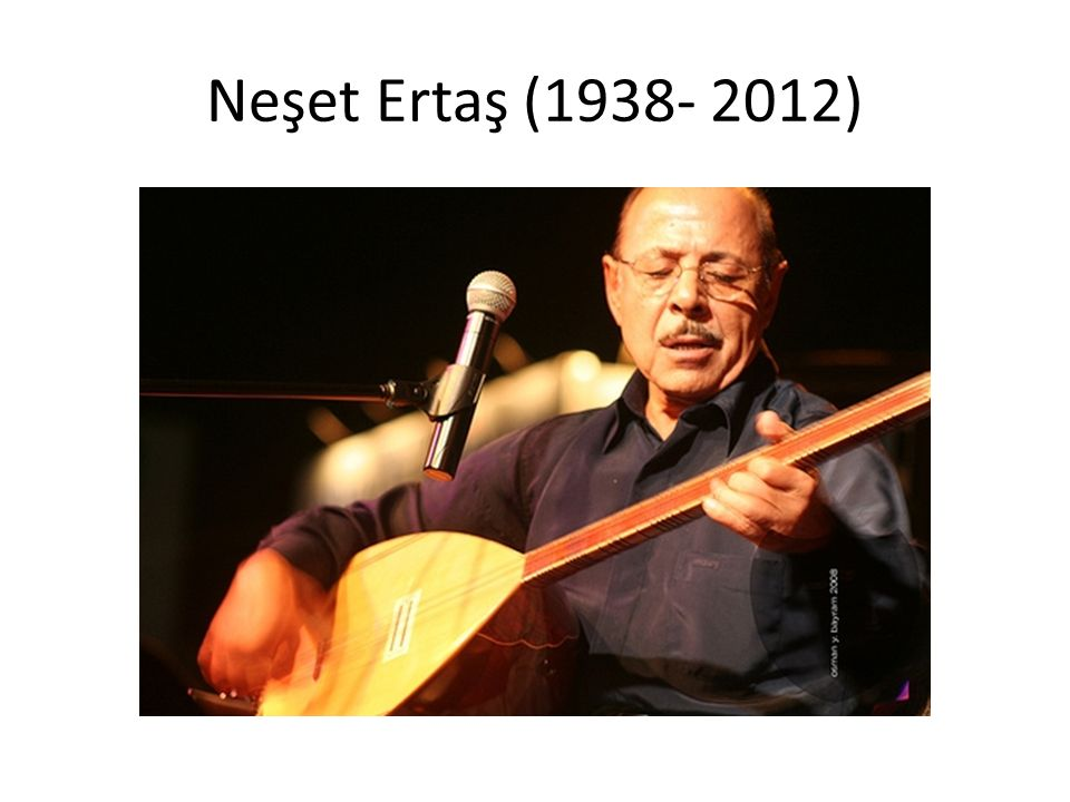 Neşet Ertaş (1938- 2012)