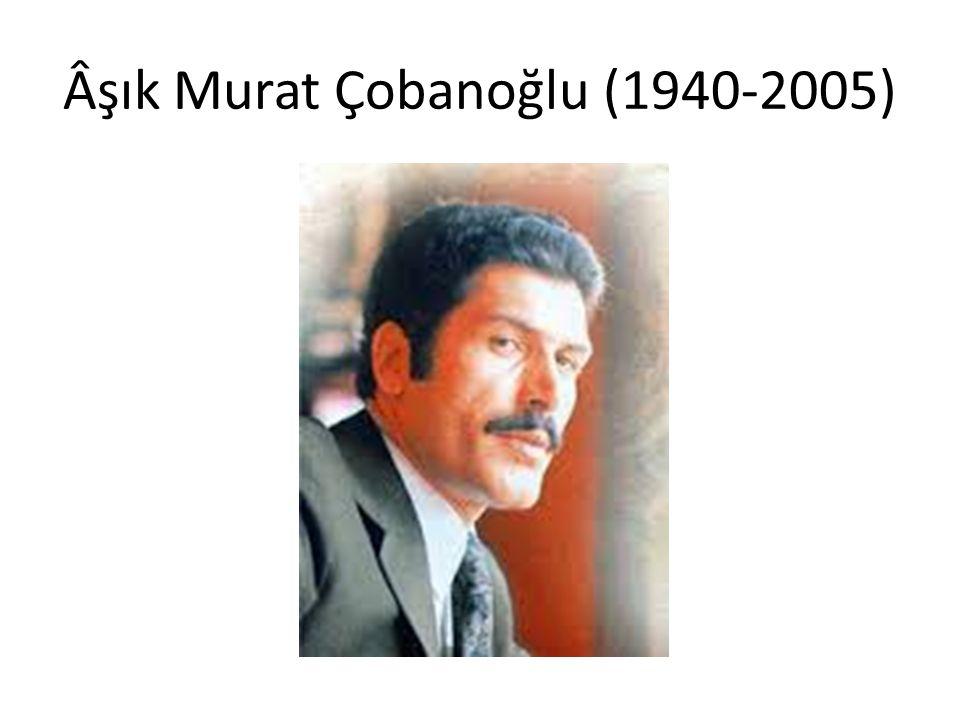 Âşık Murat Çobanoğlu (1940-2005)