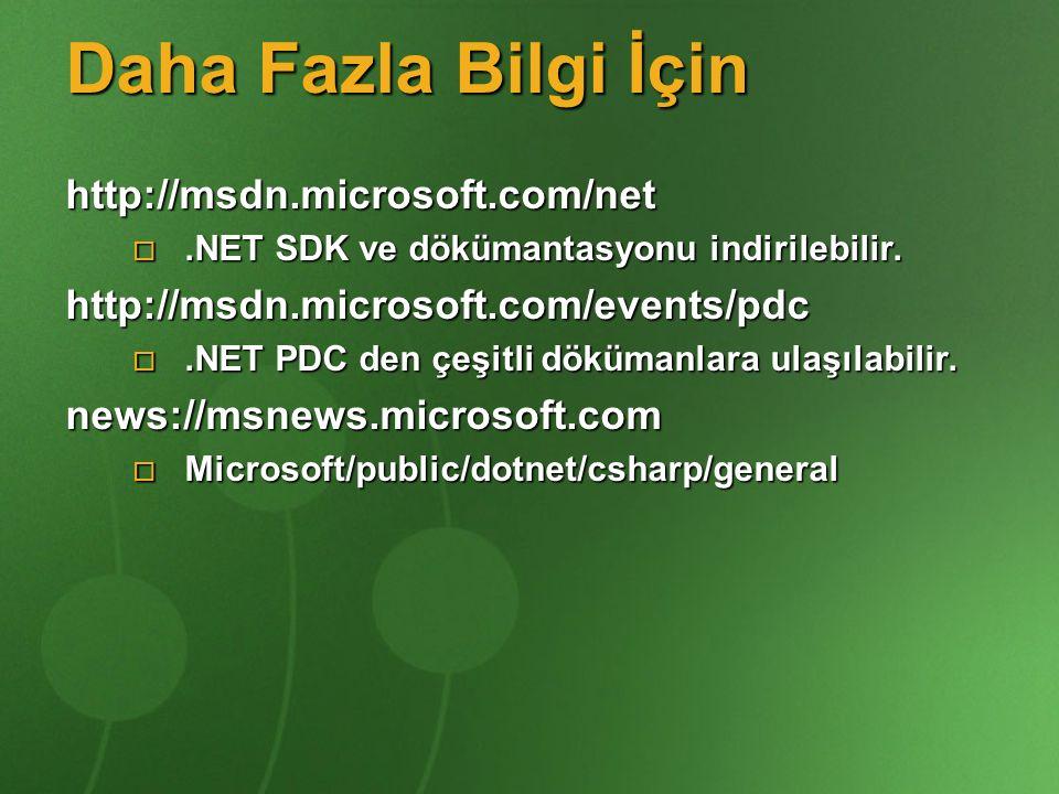 Daha Fazla Bilgi İçin http://msdn.microsoft.com/net .NET SDK ve dökümantasyonu indirilebilir. http://msdn.microsoft.com/events/pdc .NET PDC den çeşi