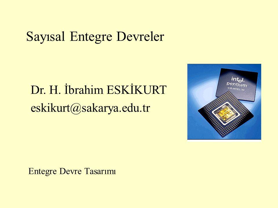 Sayısal Entegre Devreler Entegre Devre Tasarımı Dr. H. İbrahim ESKİKURT eskikurt@sakarya.edu.tr