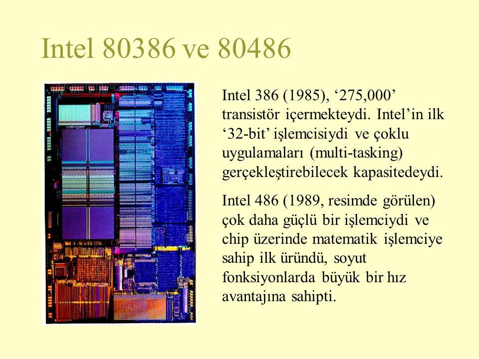 Intel 80386 ve 80486 Intel 386 (1985), '275,000' transistör içermekteydi. Intel'in ilk '32-bit' işlemcisiydi ve çoklu uygulamaları (multi-tasking) ger