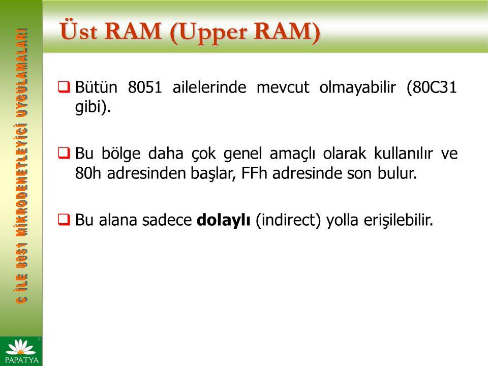 Üst RAM (Upper RAM)  Bütün 8051 ailelerinde mevcut olmayabilir (80C31 gibi).