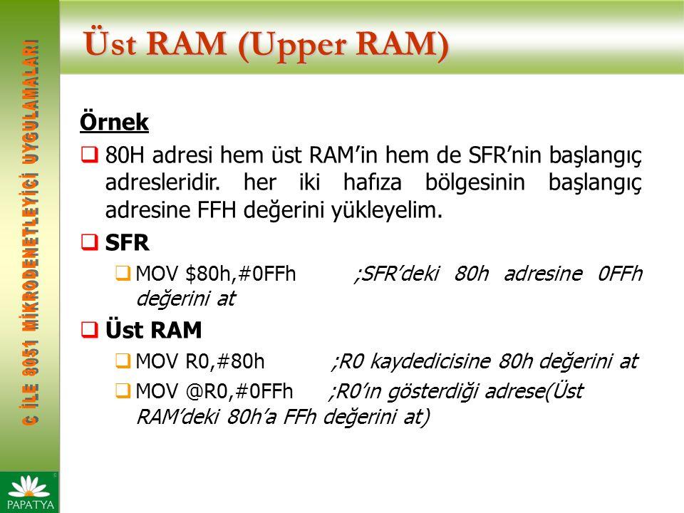Üst RAM (Upper RAM) Örnek  80H adresi hem üst RAM'in hem de SFR'nin başlangıç adresleridir.