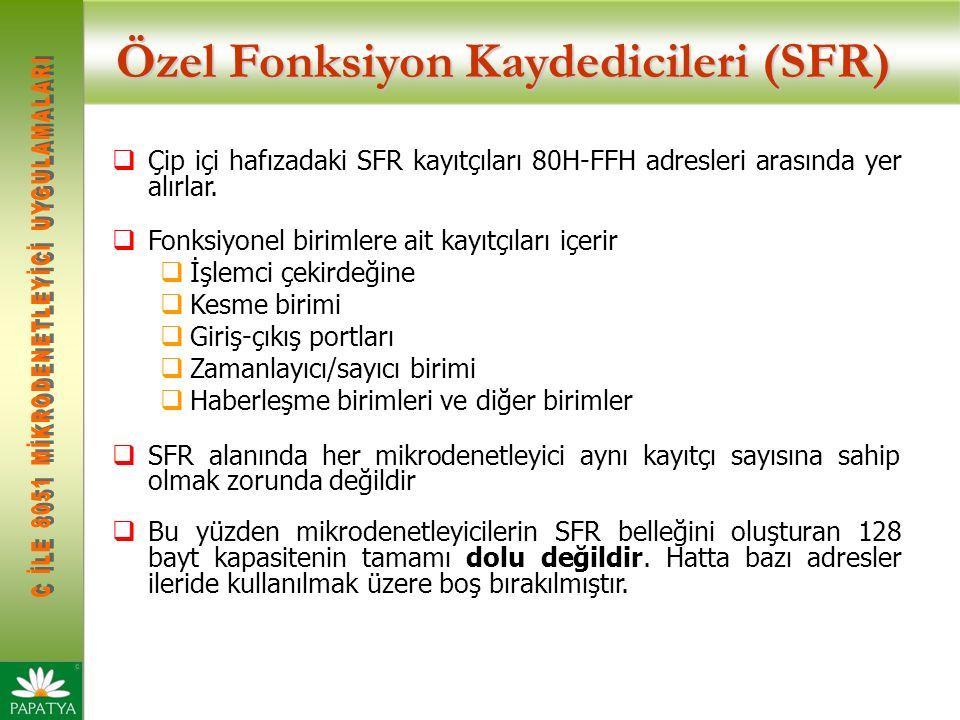 Özel Fonksiyon Kaydedicileri (SFR)  Çip içi hafızadaki SFR kayıtçıları 80H-FFH adresleri arasında yer alırlar.