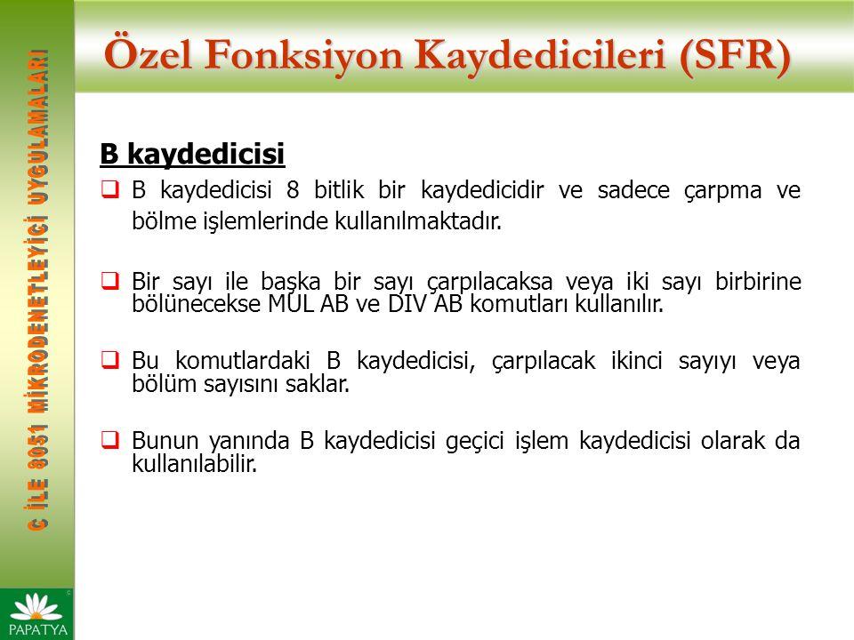 Özel Fonksiyon Kaydedicileri (SFR) B kaydedicisi  B kaydedicisi 8 bitlik bir kaydedicidir ve sadece çarpma ve bölme işlemlerinde kullanılmaktadır.