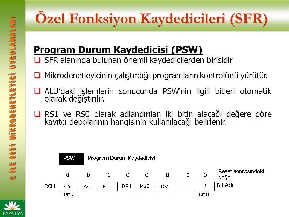 Özel Fonksiyon Kaydedicileri (SFR) Program Durum Kaydedicisi (PSW)  SFR alanında bulunan önemli kaydedicilerden birisidir  Mikrodenetleyicinin çalıştırdığı programların kontrolünü yürütür.