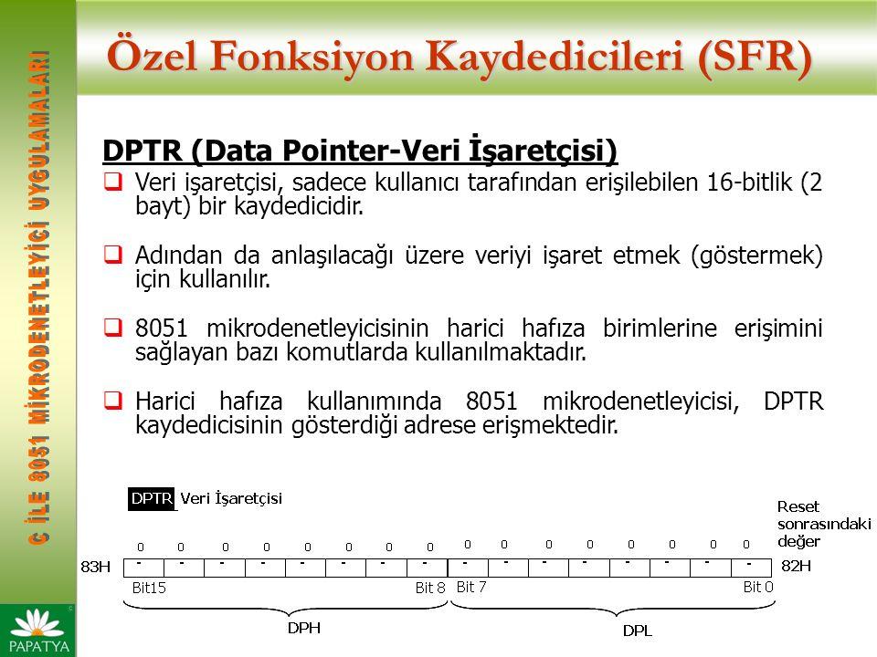 Özel Fonksiyon Kaydedicileri (SFR) DPTR (Data Pointer-Veri İşaretçisi)  Veri işaretçisi, sadece kullanıcı tarafından erişilebilen 16-bitlik (2 bayt) bir kaydedicidir.