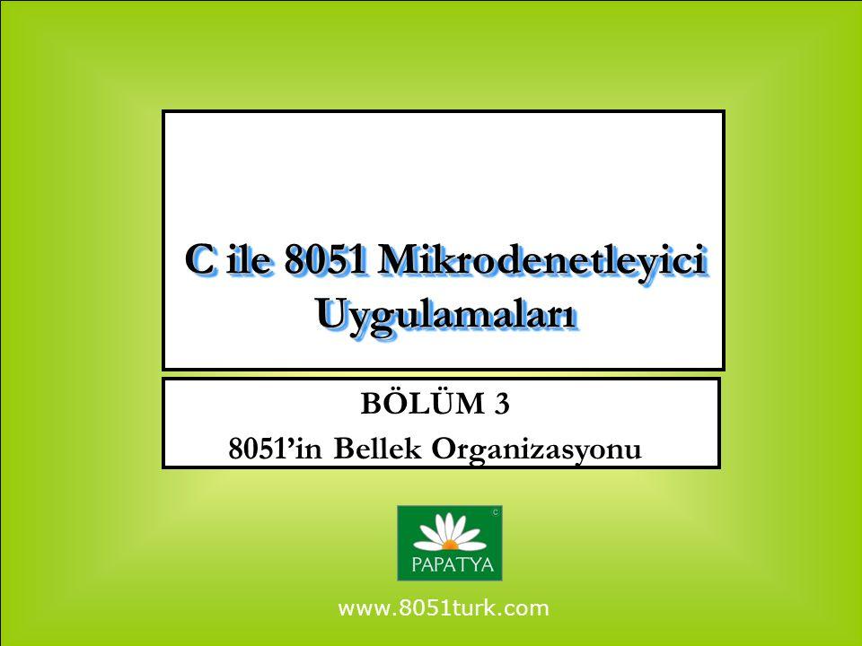 www.8051turk.com BÖLÜM 3 8051'in Bellek Organizasyonu C ile 8051 Mikrodenetleyici Uygulamaları
