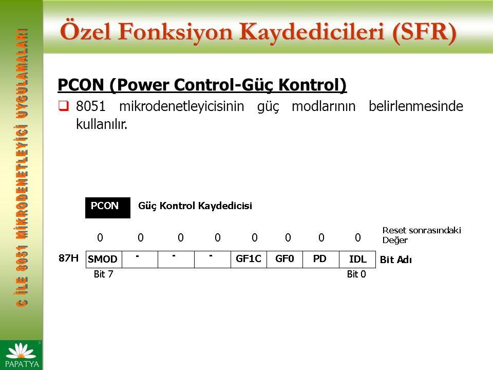 Özel Fonksiyon Kaydedicileri (SFR) PCON (Power Control-Güç Kontrol)  8051 mikrodenetleyicisinin güç modlarının belirlenmesinde kullanılır.