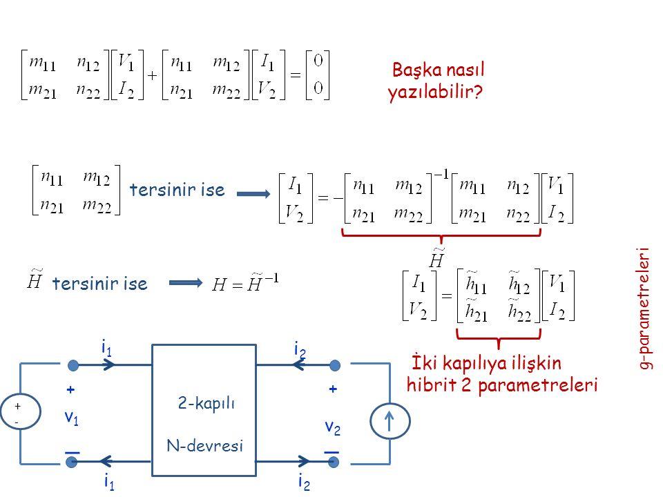 Başka nasıl yazılabilir? tersinir ise İki kapılıya ilişkin hibrit 2 parametreleri g-parametreleri + _ _ + v1v1 v2v2 i1i1 i2i2 2-kapılı N-devresi i2i2