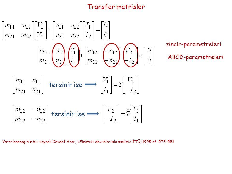 Transfer matrisler zincir-parametreleri ABCD-parametreleri tersinir ise Yararlanacağınız bir kaynak Cevdet Acar, «Elektrik devrelerinin analizi» İTÜ, 1995 sf.