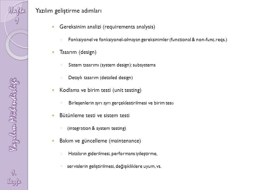 Gereksinim analizi (requirements analysis) ◦ Fonksiyonel ve fonksiyonel-olmayan gereksinimler (functional & non-func. reqs.) Tasarım (design) ◦ Sistem