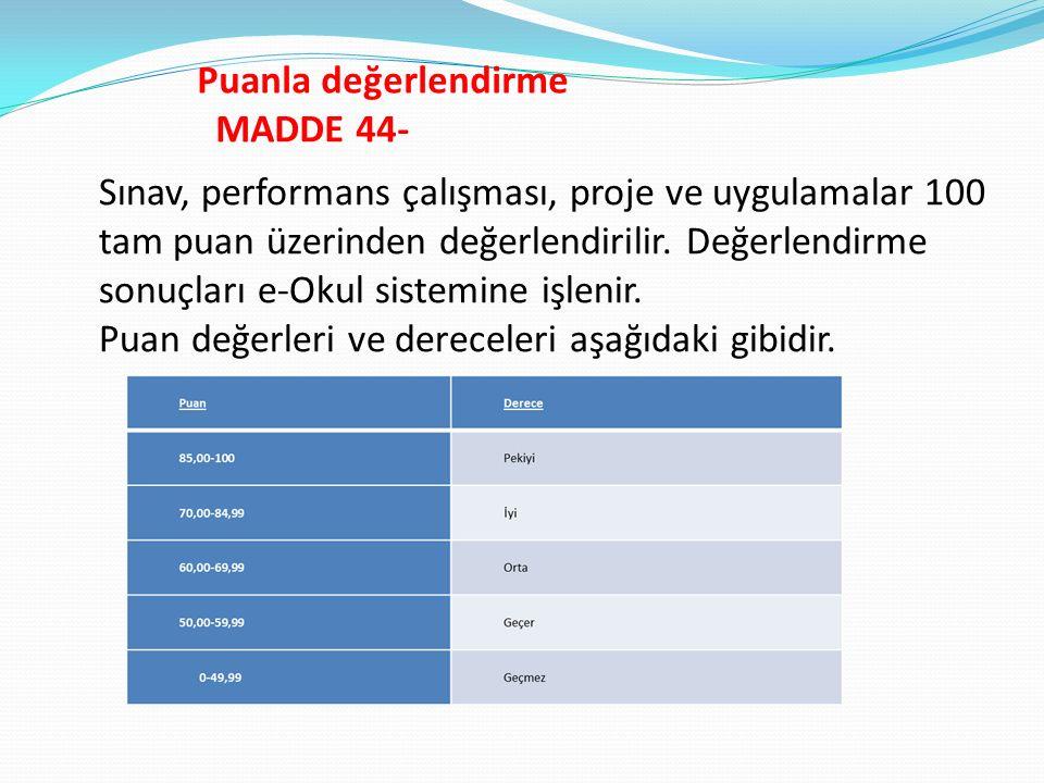 Puanla değerlendirme MADDE 44- Sınav, performans çalışması, proje ve uygulamalar 100 tam puan üzerinden değerlendirilir.