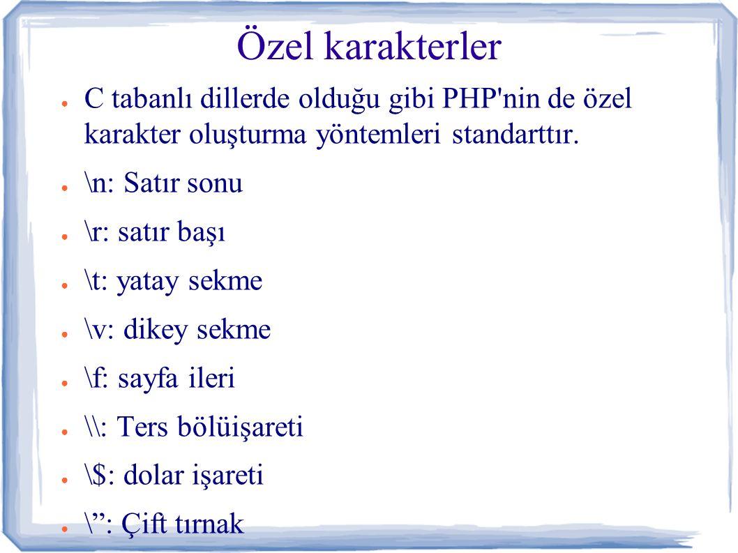 Özel karakterler ● C tabanlı dillerde olduğu gibi PHP nin de özel karakter oluşturma yöntemleri standarttır.