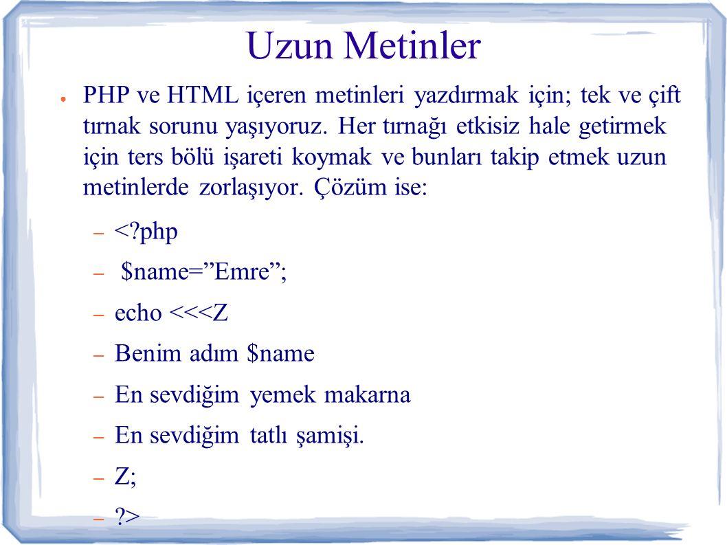 Uzun Metinler ● PHP ve HTML içeren metinleri yazdırmak için; tek ve çift tırnak sorunu yaşıyoruz.