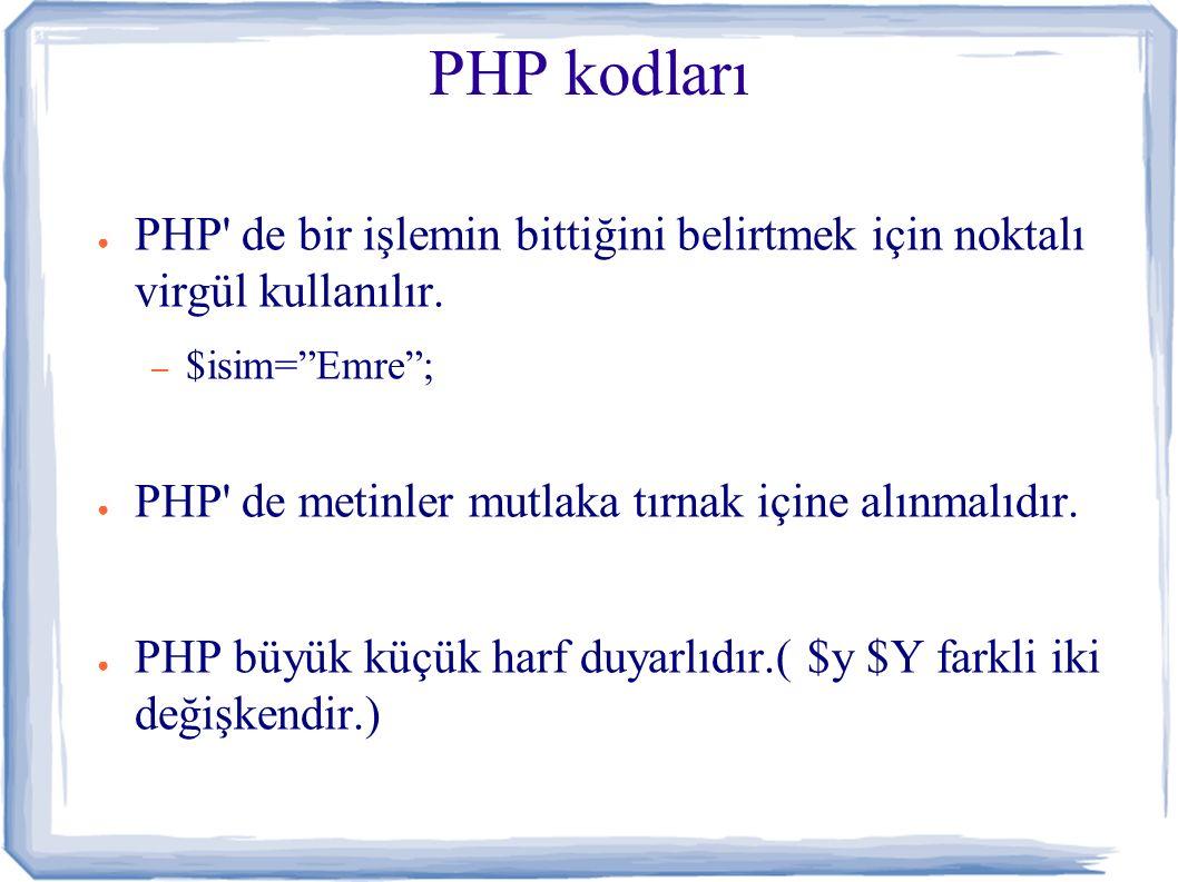 PHP kodları ● PHP de bir işlemin bittiğini belirtmek için noktalı virgül kullanılır.