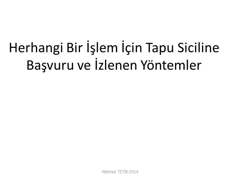 Herhangi Bir İşlem İçin Tapu Siciline Başvuru ve İzlenen Yöntemler Mehmet TETİK-2014