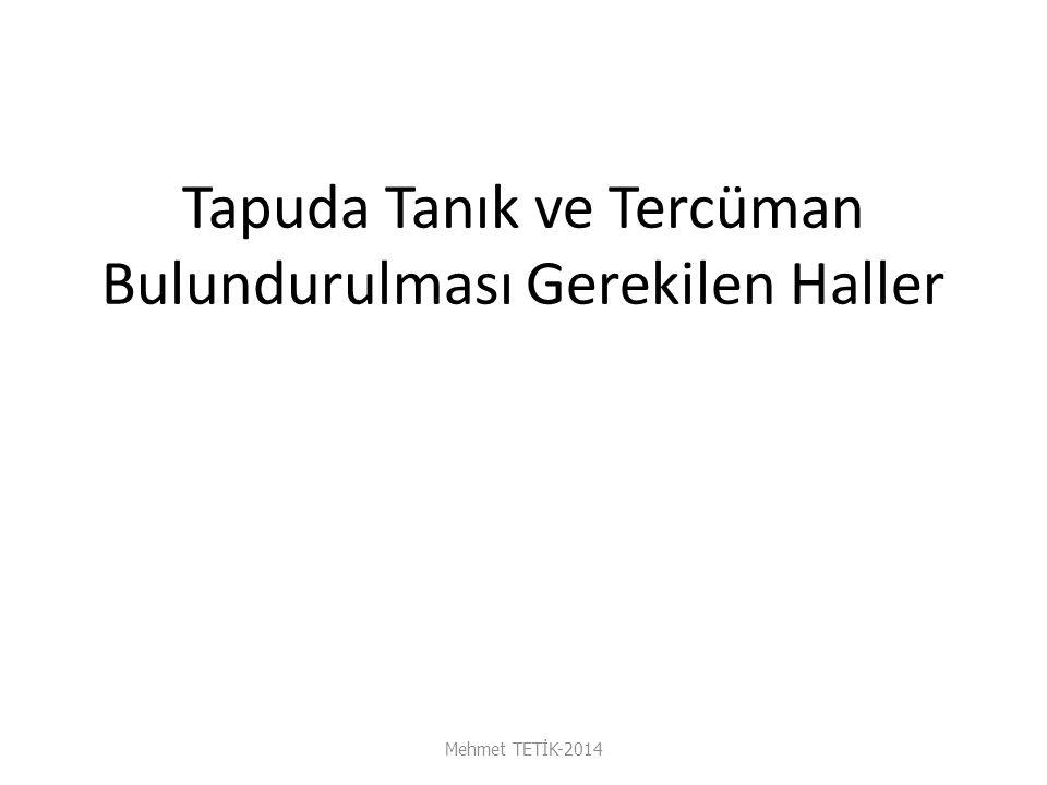 Tapuda Tanık ve Tercüman Bulundurulması Gerekilen Haller Mehmet TETİK-2014