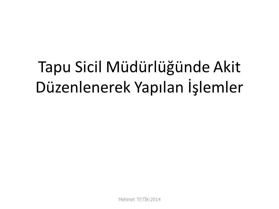 Tapu Sicil Müdürlüğünde Akit Düzenlenerek Yapılan İşlemler Mehmet TETİK-2014