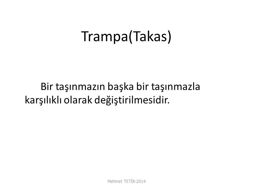 Trampa(Takas) Bir taşınmazın başka bir taşınmazla karşılıklı olarak değiştirilmesidir.