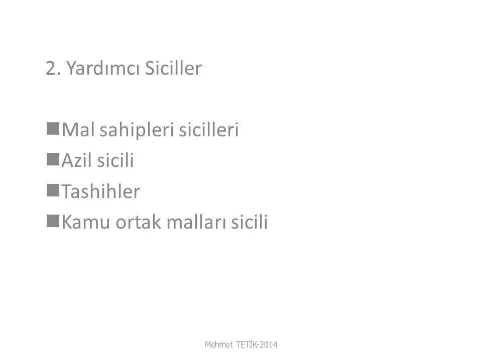 2. Yardımcı Siciller Mal sahipleri sicilleri Azil sicili Tashihler Kamu ortak malları sicili Mehmet TETİK-2014