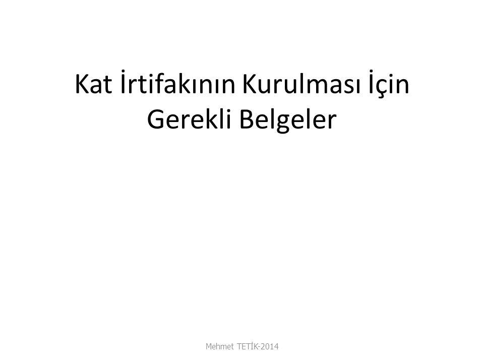 Kat İrtifakının Kurulması İçin Gerekli Belgeler Mehmet TETİK-2014