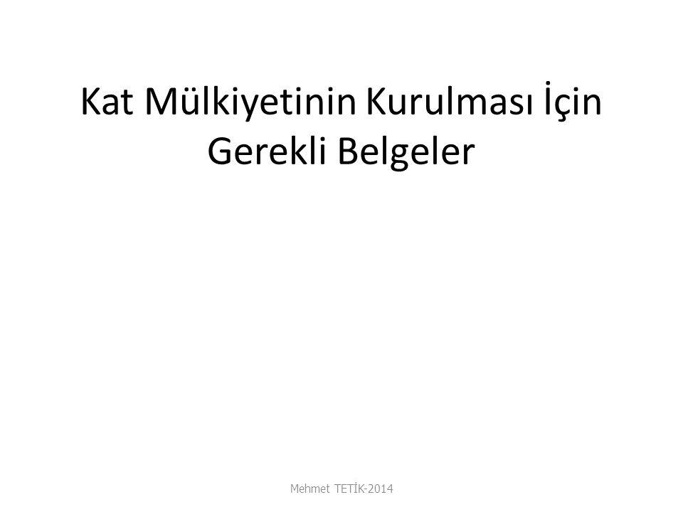 Kat Mülkiyetinin Kurulması İçin Gerekli Belgeler Mehmet TETİK-2014