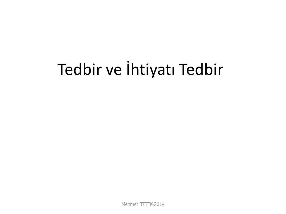 Tedbir ve İhtiyatı Tedbir Mehmet TETİK-2014