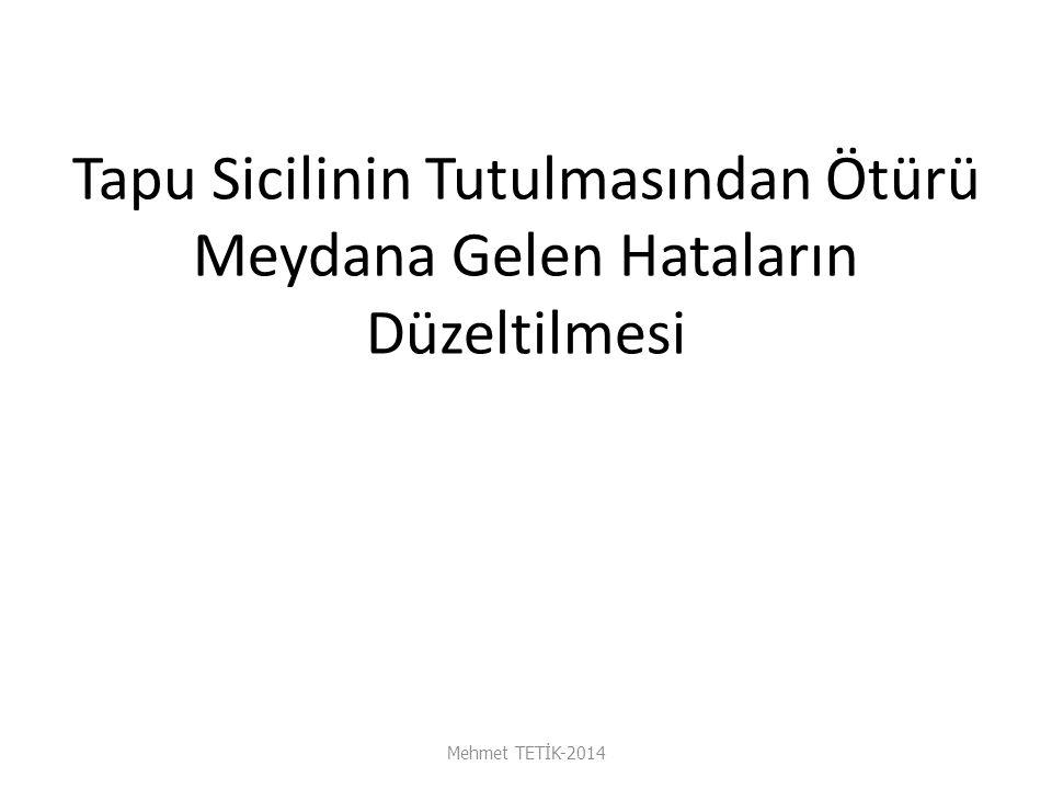 Tapu Sicilinin Tutulmasından Ötürü Meydana Gelen Hataların Düzeltilmesi Mehmet TETİK-2014