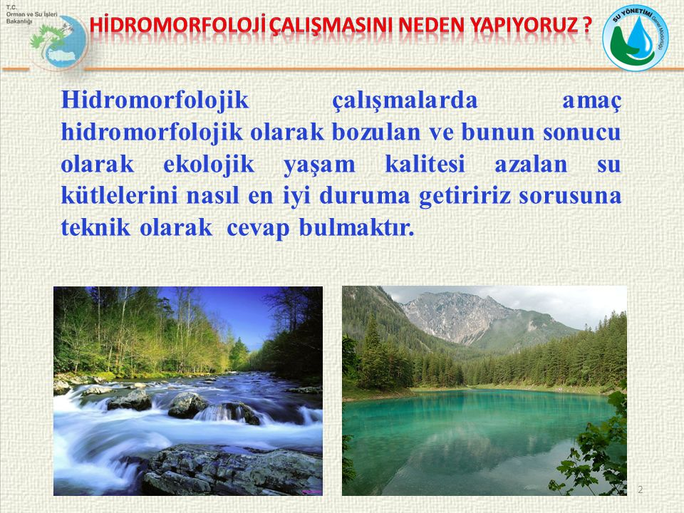 Hidromorfolojik çalışmalarda amaç hidromorfolojik olarak bozulan ve bunun sonucu olarak ekolojik yaşam kalitesi azalan su kütlelerini nasıl en iyi dur