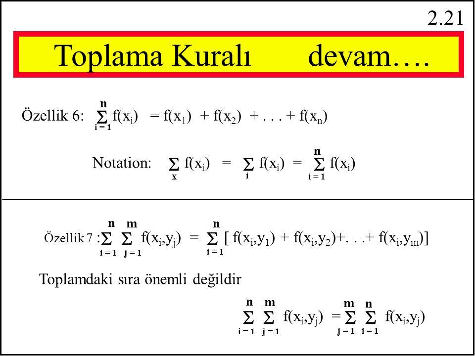 2.20 Özellik 4:   ax i +  by i  = a   x i + b   y i i = 1 nn n Toplama Kuralı Devam…… i = 1 n n 1 5: x =   x i = x 1 + x 2 +... + x n n Beş