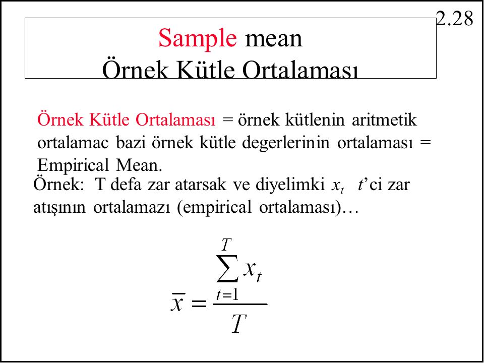 2.27 Ana Kütle Ortalaması =Umulan Deger(Expected value) = Analytical mean =  =E[X] = Birçok denemenin ortalaması Population Mean vs.