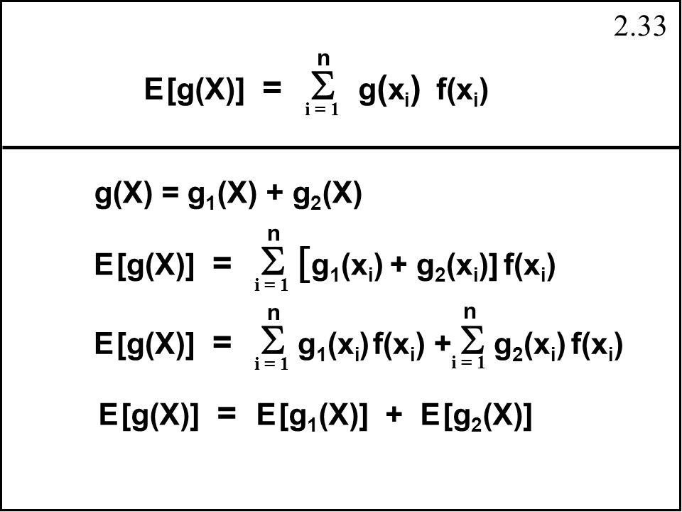 2.32 EX = 0 (.1) + 1 (.3) + 2 (.3) + 3 (.2) + 4 (.1) 2 22222 = 1.9 = 0 +.3 + 1.2 + 1.8 + 1.6 = 4.9 3 EX = 0 (.1) + 1 (.3) + 2 (.3) + 3 (.2) +4 (.1) 33